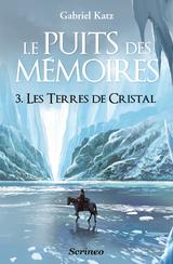 """Afficher """"Le puits des Mémoires - tome 03 - Les terres de Cristal"""""""