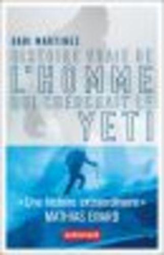 """Afficher """"Histoire vraie de l'homme qui cherchait le yéti"""""""
